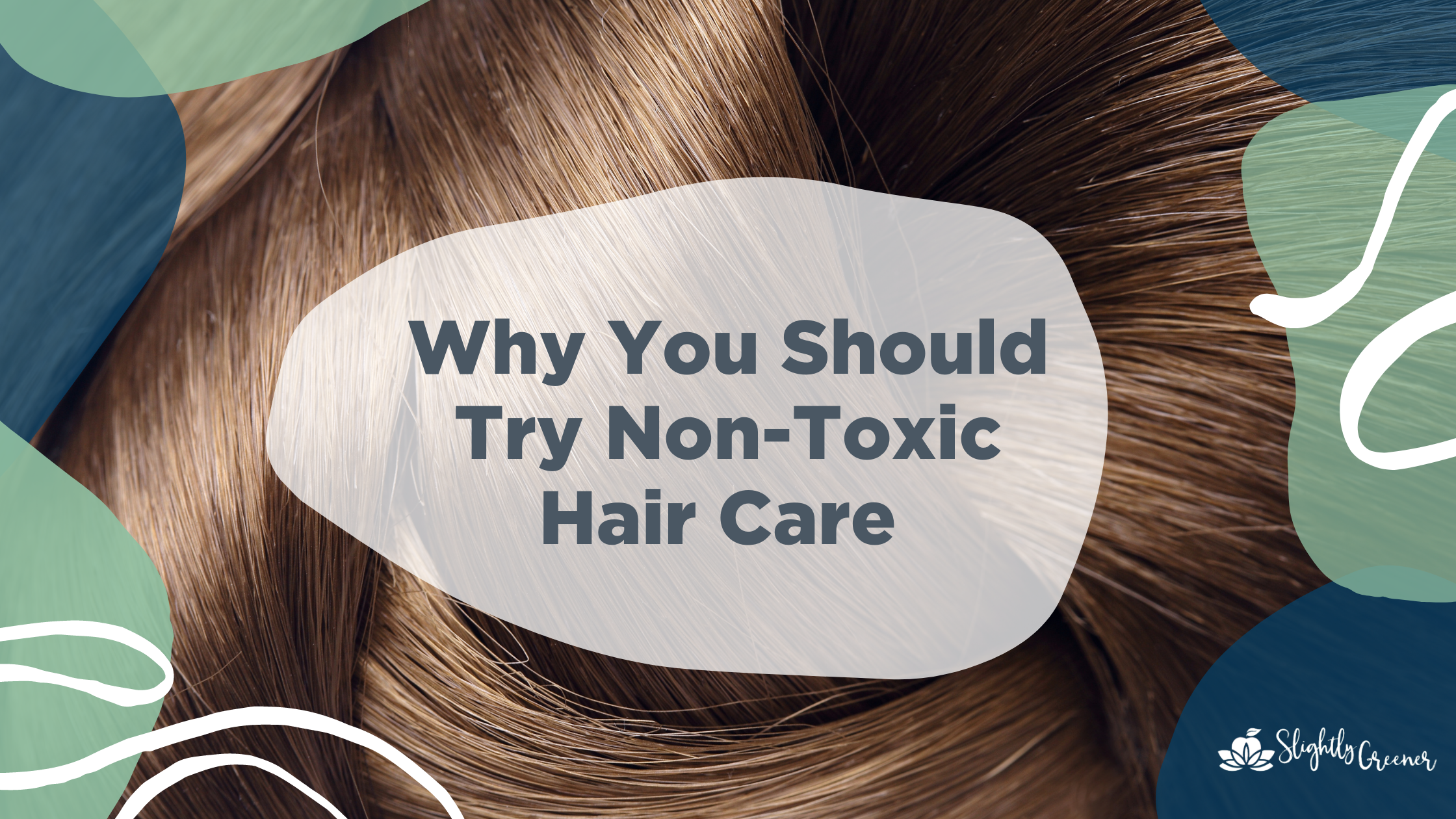 Why You Should Try Non-Toxic Hair Care